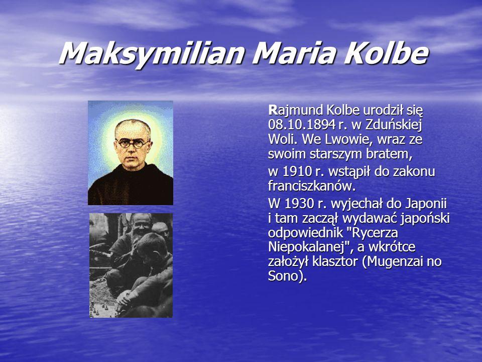 Maksymilian Maria Kolbe Rajmund Kolbe urodził się 08.10.1894 r. w Zduńskiej Woli. We Lwowie, wraz ze swoim starszym bratem, w 1910 r. wstąpił do zakon