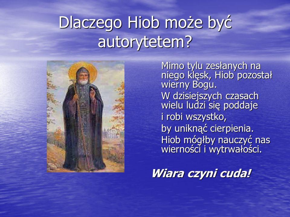 Dlaczego Hiob może być autorytetem? Mimo tylu zesłanych na niego klęsk, Hiob pozostał wierny Bogu. W dzisiejszych czasach wielu ludzi się poddaje i ro