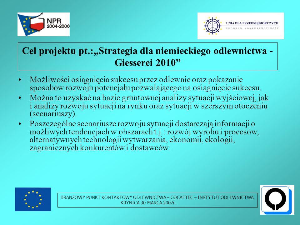Cel projektu pt.:Strategia dla niemieckiego odlewnictwa - Giesserei 2010 Możliwości osiągnięcia sukcesu przez odlewnie oraz pokazanie sposobów rozwoju potencjału pozwalającego na osiągnięcie sukcesu.