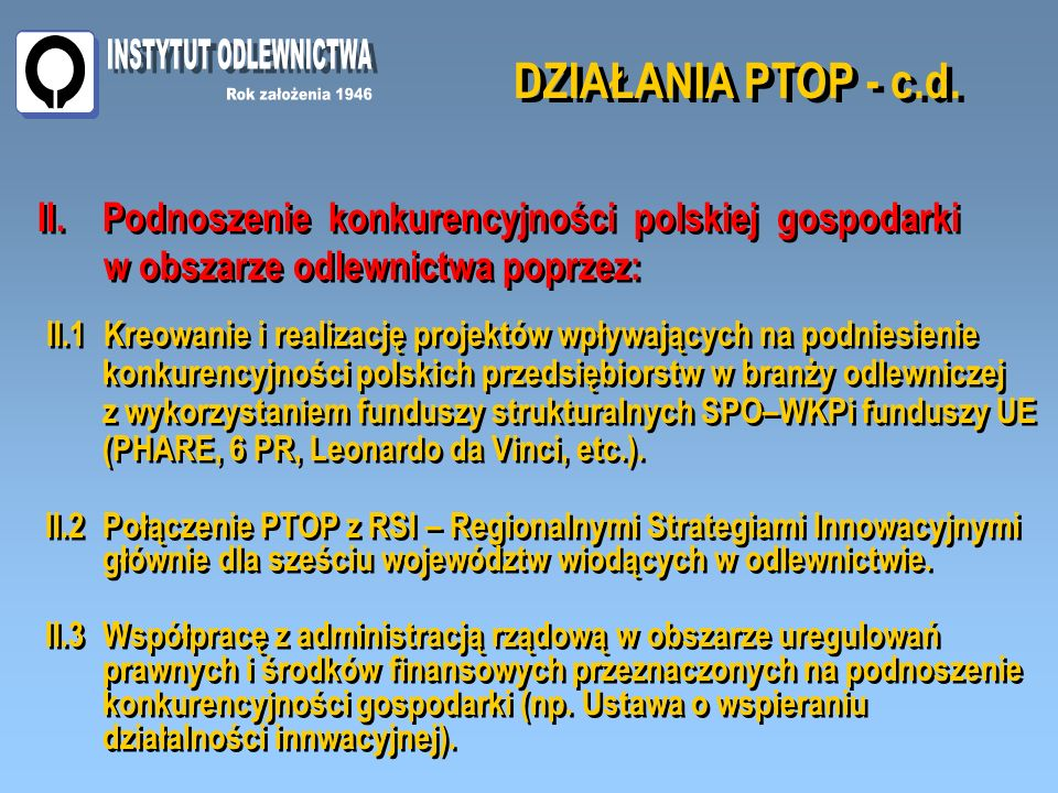 DZIAŁANIA PTOP - c.d. II.1 Kreowanie i realizację projektów wpływających na podniesienie konkurencyjności polskich przedsiębiorstw w branży odlewnicze