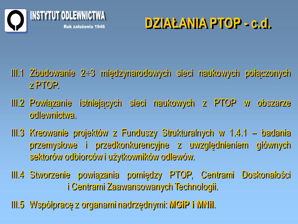III.1 Zbudowanie 2÷3 międzynarodowych sieci naukowych połączonych z PTOP. III.2Powiązanie istniejących sieci naukowych z PTOP w obszarze odlewnictwa.