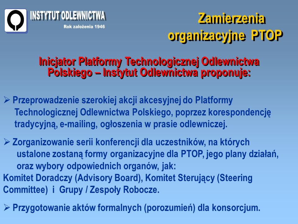 Przeprowadzenie szerokiej akcji akcesyjnej do Platformy Technologicznej Odlewnictwa Polskiego, poprzez korespondencję tradycyjną, e-mailing, ogłoszenia w prasie odlewniczej.
