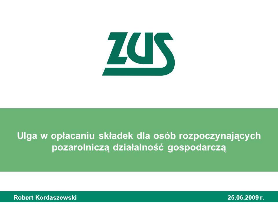 Ulga w opłacaniu składek dla osób rozpoczynających pozarolniczą działalność gospodarczą Robert Kordaszewski 25.06.2009 r.