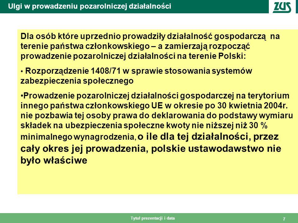 Tytuł prezentacji i data 7 Ulgi w prowadzeniu pozarolniczej działalności Dla osób które uprzednio prowadziły działalność gospodarczą na terenie państwa członkowskiego – a zamierzają rozpocząć prowadzenie pozarolniczej działalności na terenie Polski: Rozporządzenie 1408/71 w sprawie stosowania systemów zabezpieczenia społecznego Prowadzenie pozarolniczej działalności gospodarczej na terytorium innego państwa członkowskiego UE w okresie po 30 kwietnia 2004r.