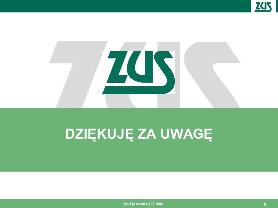 Tytuł prezentacji i data 8 DZIĘKUJĘ ZA UWAGĘ