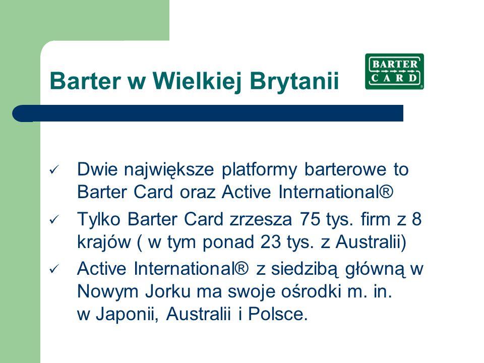 Barter w Wielkiej Brytanii Dwie największe platformy barterowe to Barter Card oraz Active International® Tylko Barter Card zrzesza 75 tys. firm z 8 kr