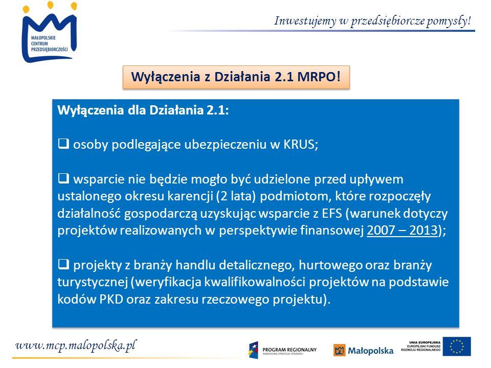 Wyłączenia z Działania 2.1 MRPO! Wyłączenia dla Działania 2.1: osoby podlegające ubezpieczeniu w KRUS; wsparcie nie będzie mogło być udzielone przed u