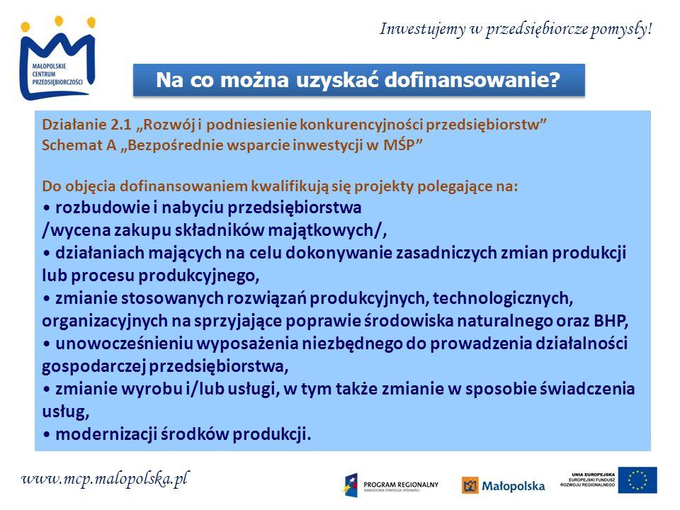 Na co można uzyskać dofinansowanie? Działanie 2.1 Rozwój i podniesienie konkurencyjności przedsiębiorstw Schemat A Bezpośrednie wsparcie inwestycji w