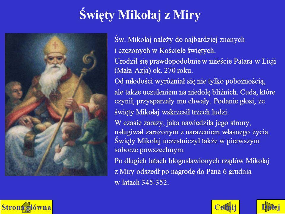 Święty Mikołaj z Miry Św. Mikołaj należy do najbardziej znanych i czczonych w Kościele świętych. Urodził się prawdopodobnie w mieście Patara w Licji (