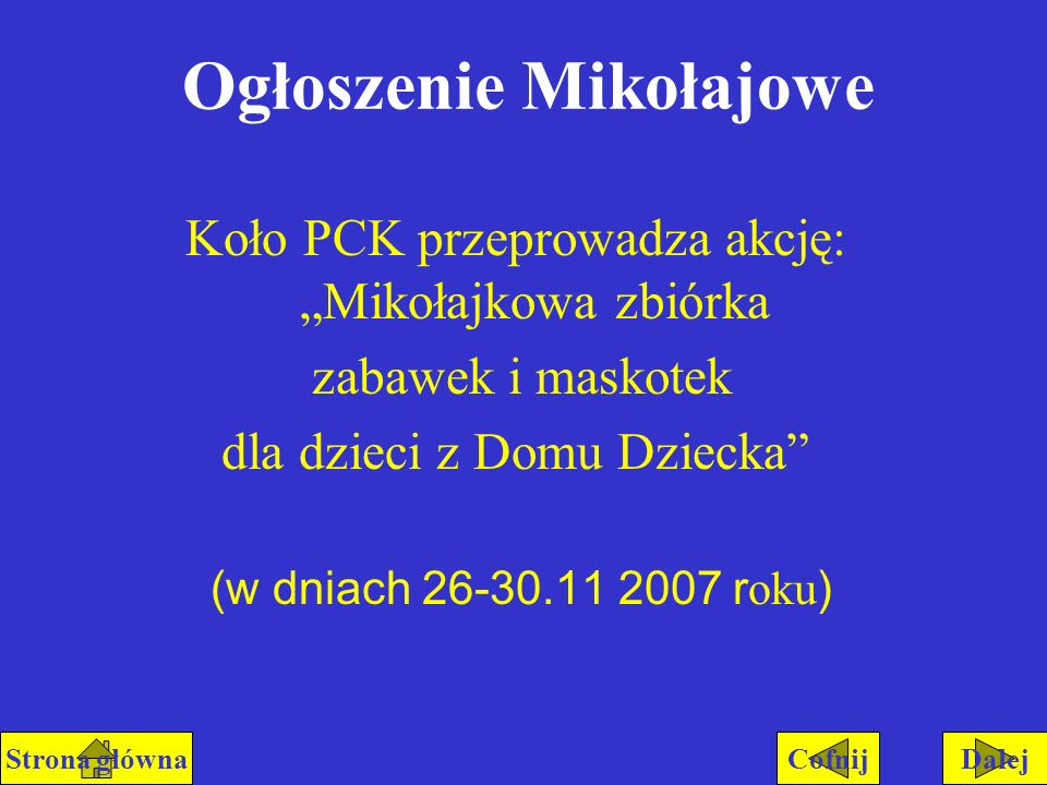 Ogłoszenie Mikołajowe Koło PCK przeprowadza akcję:Mikołajkowa zbiórka zabawek i maskotek dla dzieci z Domu Dziecka (w dniach 26-30.11 2007 r oku ) Dal