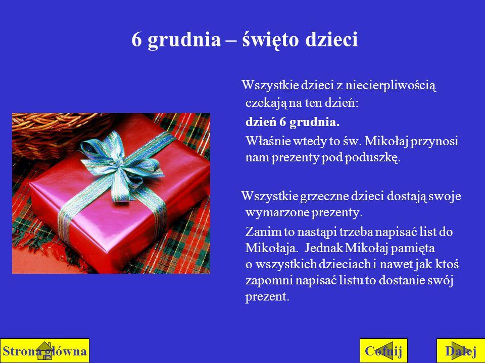 6 grudnia – święto dzieci Wszystkie dzieci z niecierpliwością czekają na ten dzień: dzień 6 grudnia. Właśnie wtedy to św. Mikołaj przynosi nam prezent