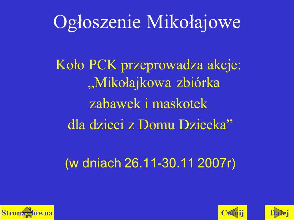 Ogłoszenie Mikołajowe Koło PCK przeprowadza akcje:Mikołajkowa zbiórka zabawek i maskotek dla dzieci z Domu Dziecka (w dniach 26.11-30.11 2007r) DalejC