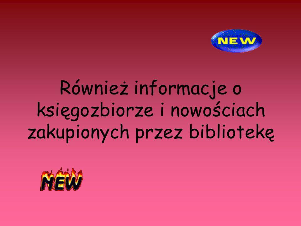 Również informacje o księgozbiorze i nowościach zakupionych przez bibliotekę