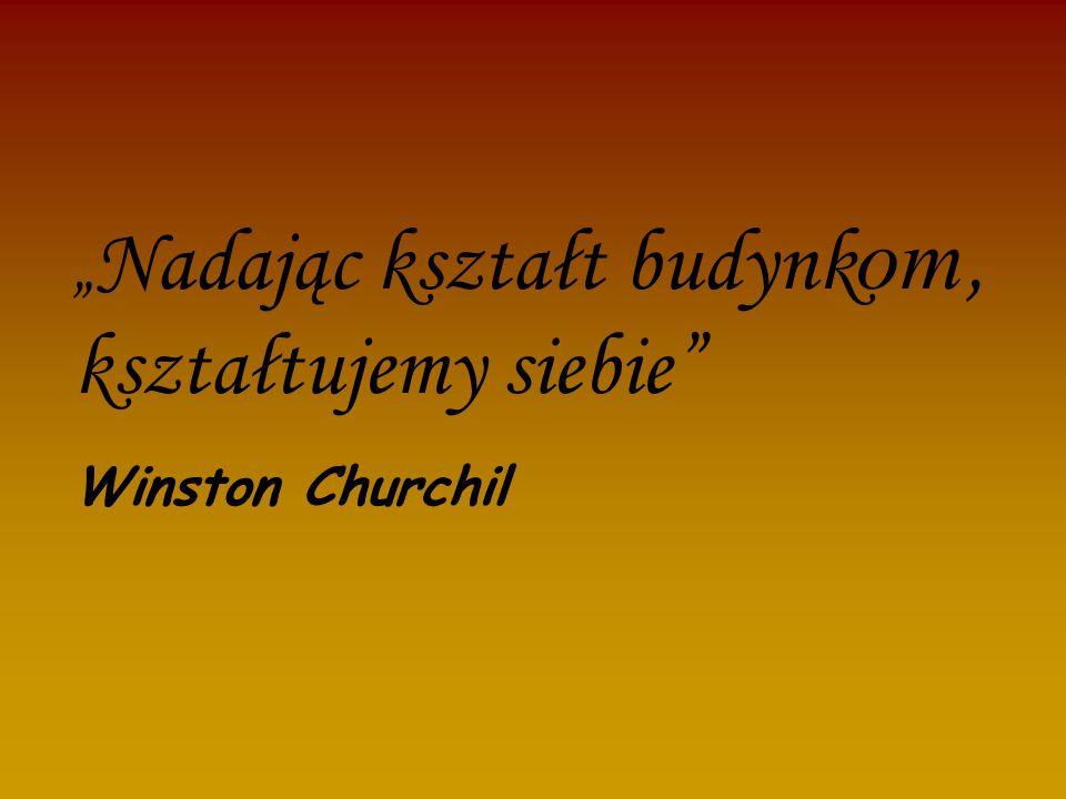 Nadając kształt budynk om, kształtujemy siebie Winston Churchil