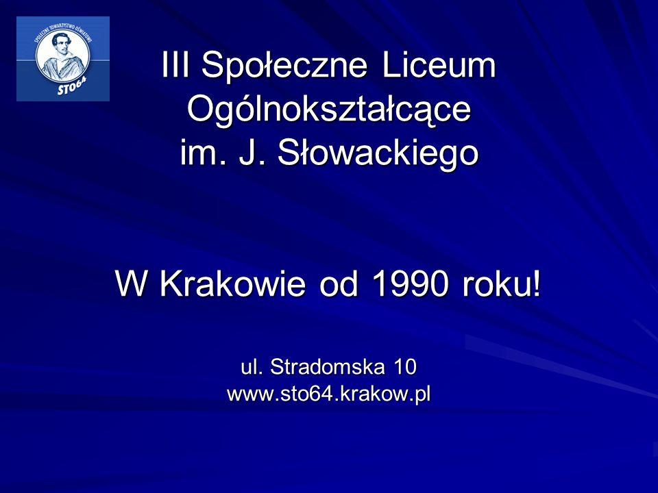 III Społeczne Liceum Ogólnokształcące im. J. Słowackiego W Krakowie od 1990 roku! ul. Stradomska 10 www.sto64.krakow.pl