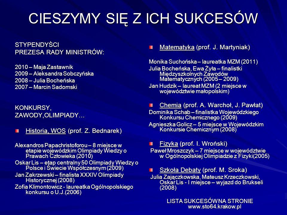 CIESZYMY SIĘ Z ICH SUKCESÓW STYPENDYŚCI PREZESA RADY MINISTRÓW: 2010 – Maja Zastawnik 2009 – Aleksandra Sobczyńska 2008 – Julia Bocheńska 2007 – Marci