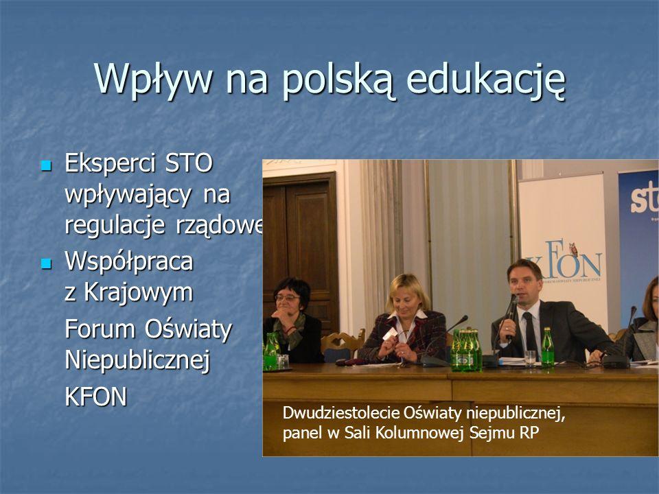 Wpływ na polską edukację Eksperci STO wpływający na regulacje rządowe Eksperci STO wpływający na regulacje rządowe Współpraca z Krajowym Współpraca z Krajowym Forum Oświaty Niepublicznej KFON Dwudziestolecie Oświaty niepublicznej, panel w Sali Kolumnowej Sejmu RP
