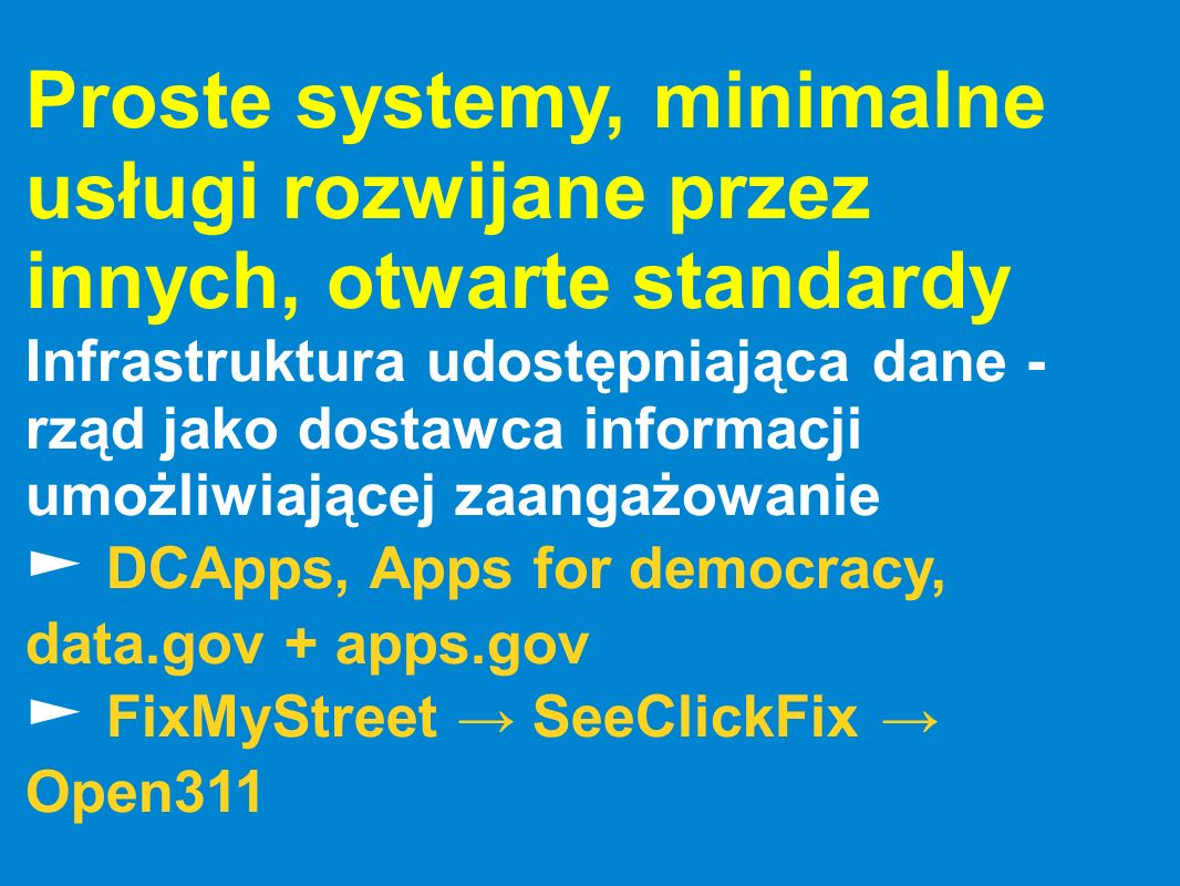 Proste systemy, minimalne usługi rozwijane przez innych, otwarte standardy Infrastruktura udostępniająca dane - rząd jako dostawca informacji umożliwi
