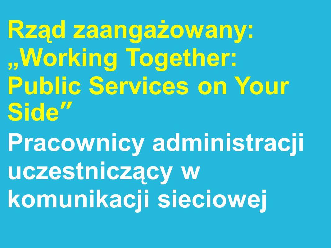 Rząd zaangażowany: Working Together: Public Services on Your Side Pracownicy administracji uczestniczący w komunikacji sieciowej