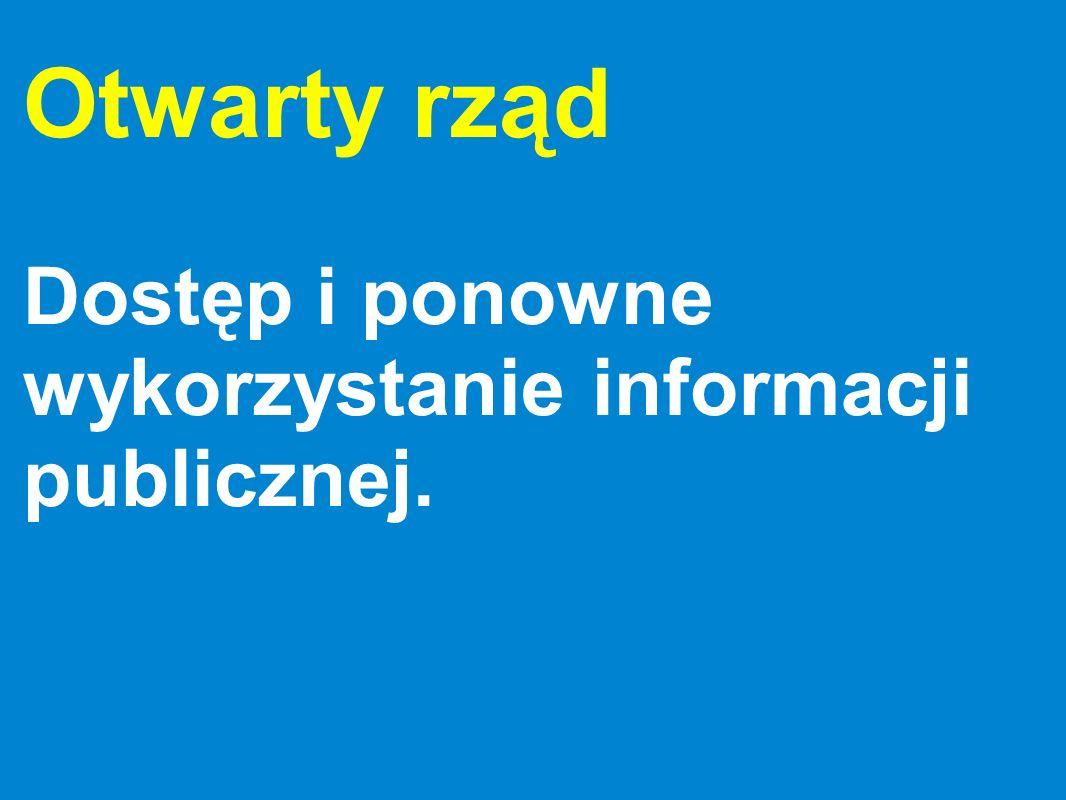 Otwarty rząd Dostęp i ponowne wykorzystanie informacji i danych publicznych.