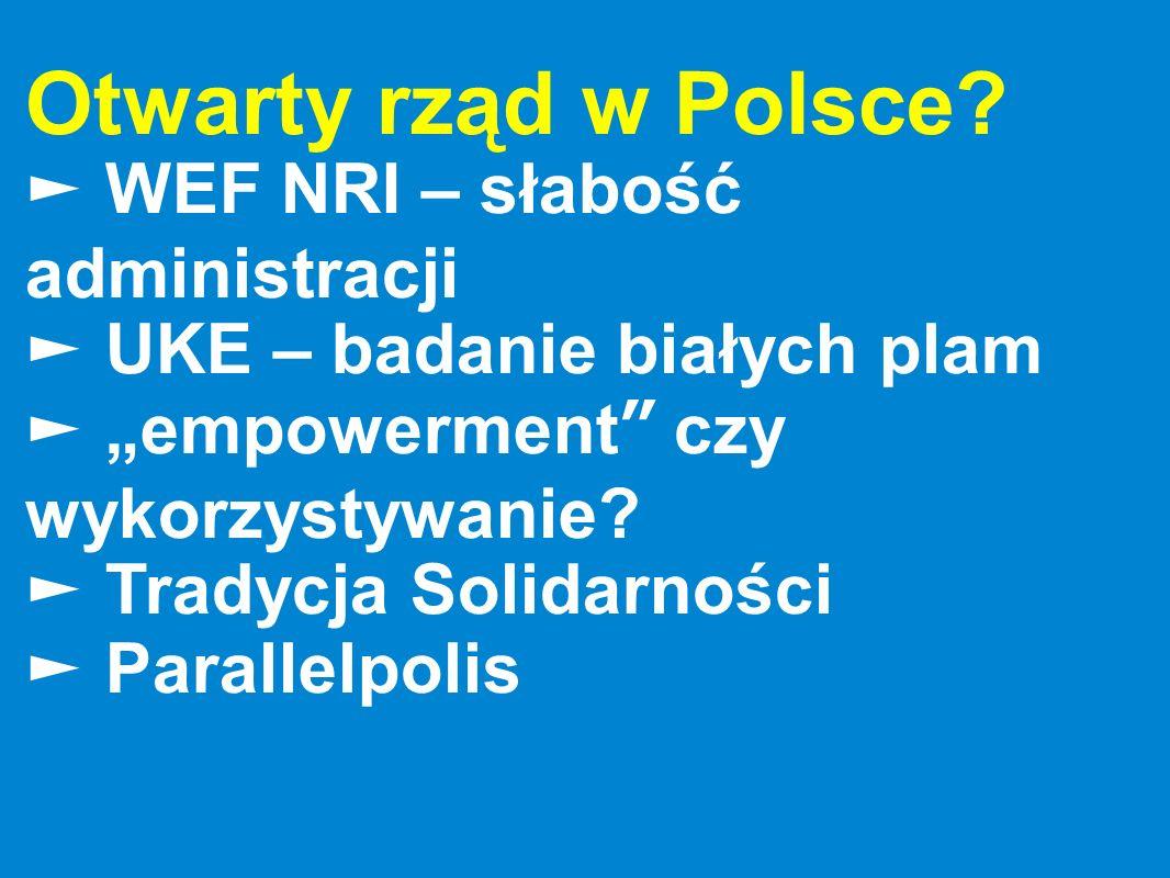Otwarty rząd w Polsce? WEF NRI – słabość administracji UKE – badanie białych plam empowerment czy wykorzystywanie? Tradycja Solidarności Parallelpolis