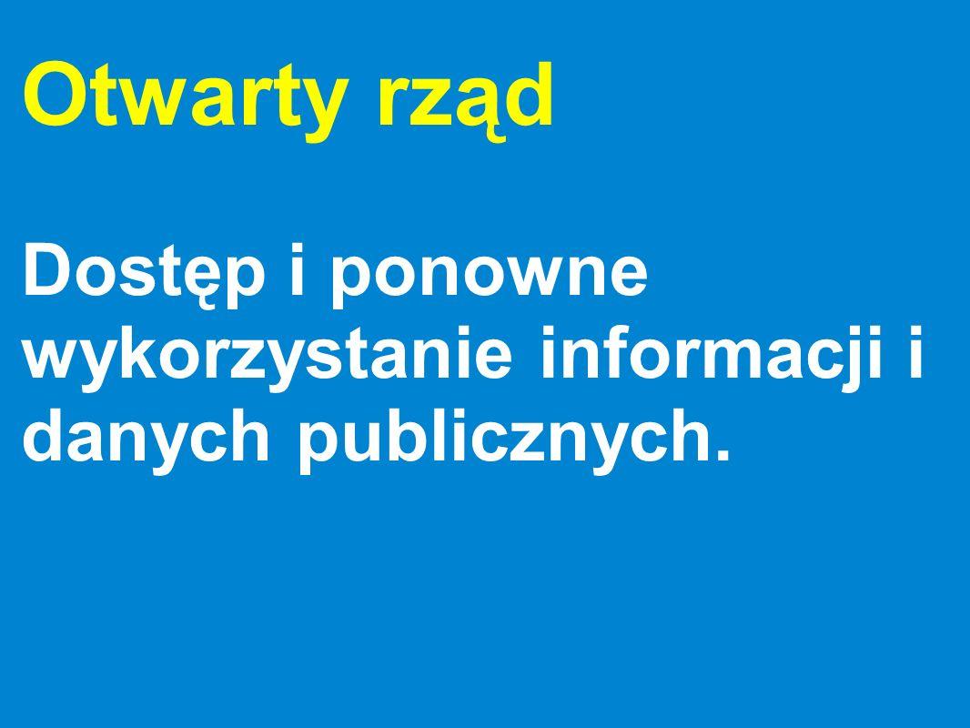 Otwarty rząd Dostęp i ponowne wykorzystanie informacji i danych publicznych w czasach internetu.