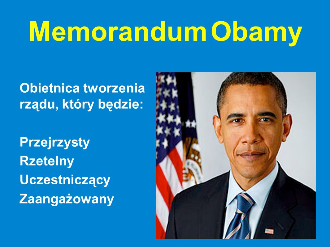 Memorandum Obamy Obietnica tworzenia rządu, który będzie: Przejrzysty Rzetelny Uczestniczący Zaangażowany