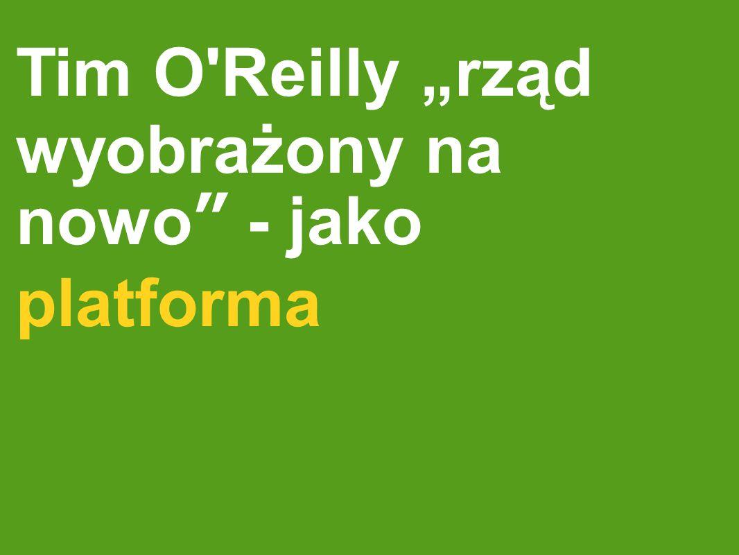 rząd jako otwarta platforma wspierająca innowacyjność ludzi wewnątrz i na zewnątrz rządu Państwo to nie maszyna z napojami: serwisy publiczne opłacone przez podatki Inspiracja platformami informatycznymi