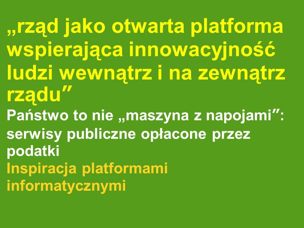 rząd jako otwarta platforma wspierająca innowacyjność ludzi wewnątrz i na zewnątrz rządu Państwo to nie maszyna z napojami: serwisy publiczne opłacone
