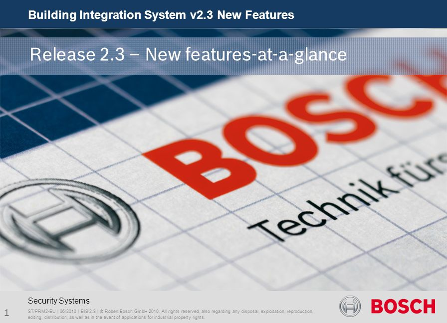 Building Integration System v2.3 New Features 2 BU Systems ST-IST/PRM1 | 06/2010 | BIS 2.3 | © Robert Bosch GmbH 2010.