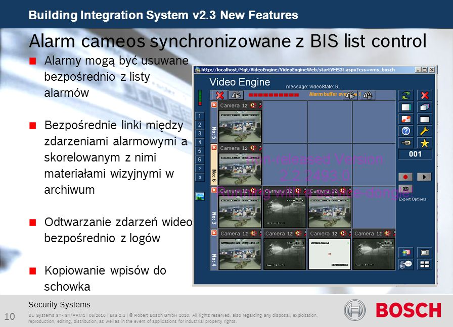 Building Integration System v2.3 New Features 10 BU Systems ST-IST/PRM1 | 06/2010 | BIS 2.3 | © Robert Bosch GmbH 2010. All rights reserved, also rega