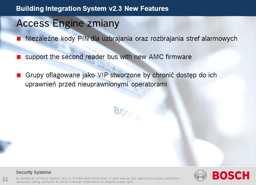 Building Integration System v2.3 New Features 11 BU Systems ST-IST/PRM1 | 06/2010 | BIS 2.3 | © Robert Bosch GmbH 2010. All rights reserved, also rega