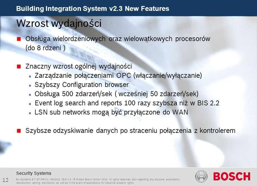 Building Integration System v2.3 New Features 12 BU Systems ST-IST/PRM1 | 06/2010 | BIS 2.3 | © Robert Bosch GmbH 2010. All rights reserved, also rega