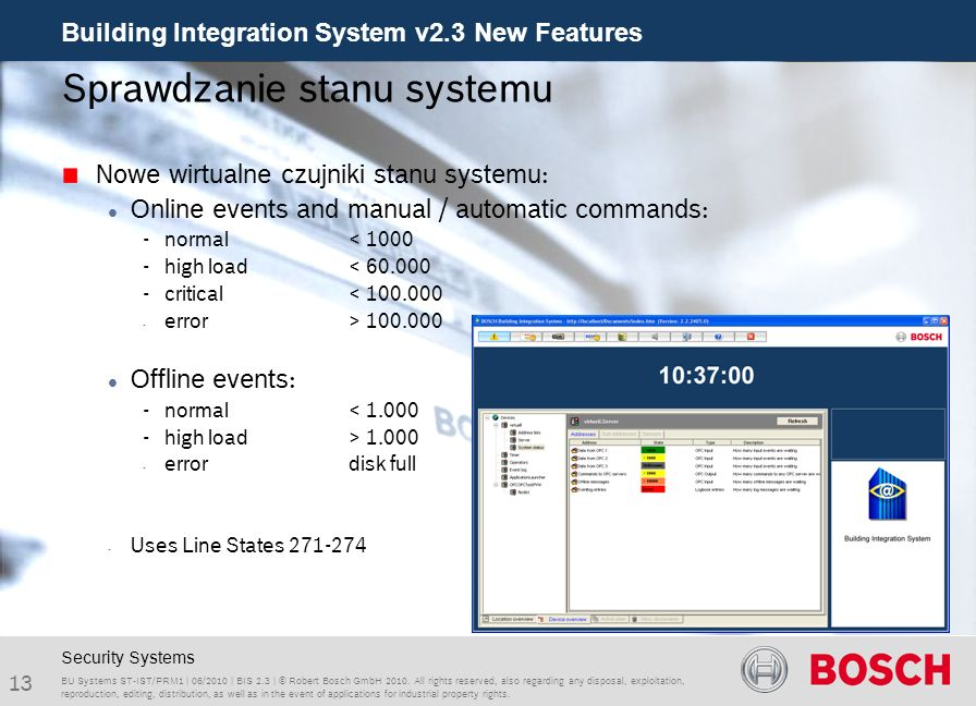 Building Integration System v2.3 New Features 13 BU Systems ST-IST/PRM1 | 06/2010 | BIS 2.3 | © Robert Bosch GmbH 2010. All rights reserved, also rega