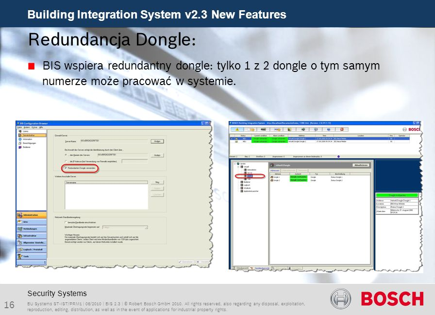 Building Integration System v2.3 New Features 16 BU Systems ST-IST/PRM1 | 06/2010 | BIS 2.3 | © Robert Bosch GmbH 2010. All rights reserved, also rega