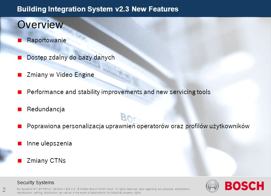 Building Integration System v2.3 New Features 3 BU Systems ST-IST/PRM1 | 06/2010 | BIS 2.3 | © Robert Bosch GmbH 2010.