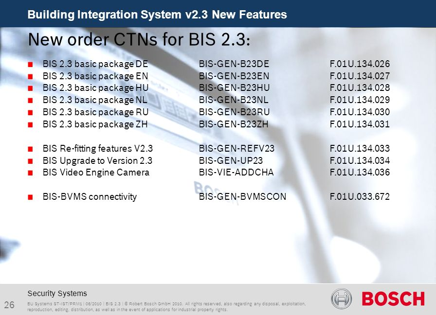 Building Integration System v2.3 New Features 26 BU Systems ST-IST/PRM1 | 06/2010 | BIS 2.3 | © Robert Bosch GmbH 2010. All rights reserved, also rega