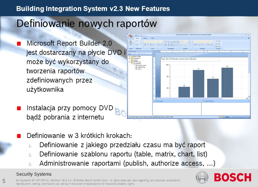 Building Integration System v2.3 New Features 5 BU Systems ST-IST/PRM1 | 06/2010 | BIS 2.3 | © Robert Bosch GmbH 2010. All rights reserved, also regar