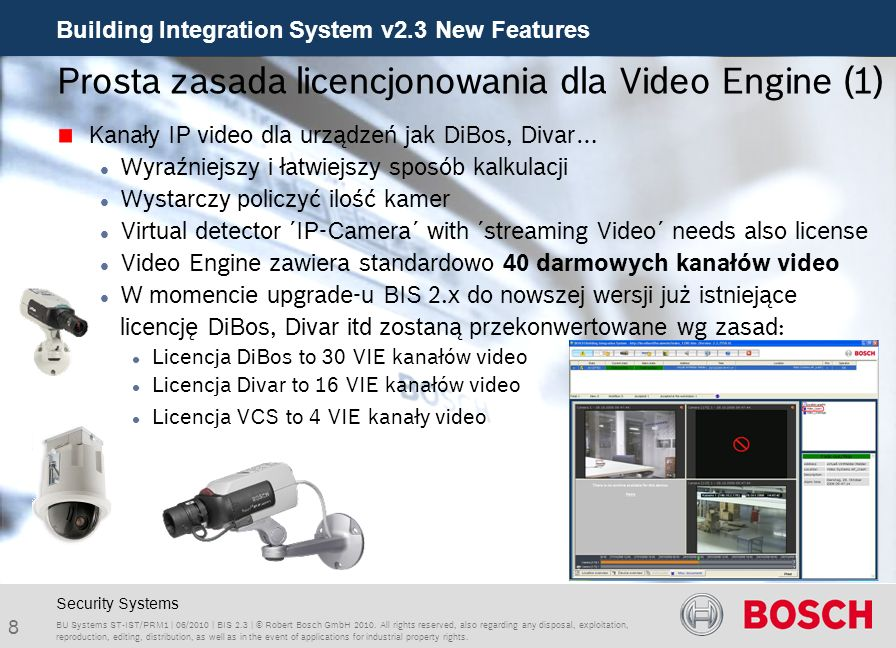 Building Integration System v2.3 New Features 9 BU Systems ST-IST/PRM1 | 06/2010 | BIS 2.3 | © Robert Bosch GmbH 2010.