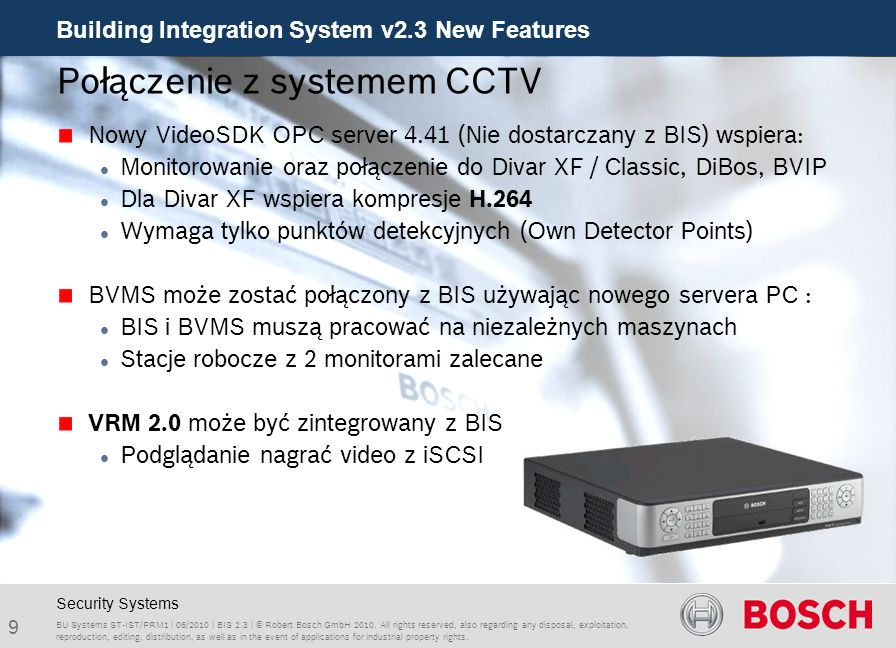 Building Integration System v2.3 New Features 10 BU Systems ST-IST/PRM1 | 06/2010 | BIS 2.3 | © Robert Bosch GmbH 2010.