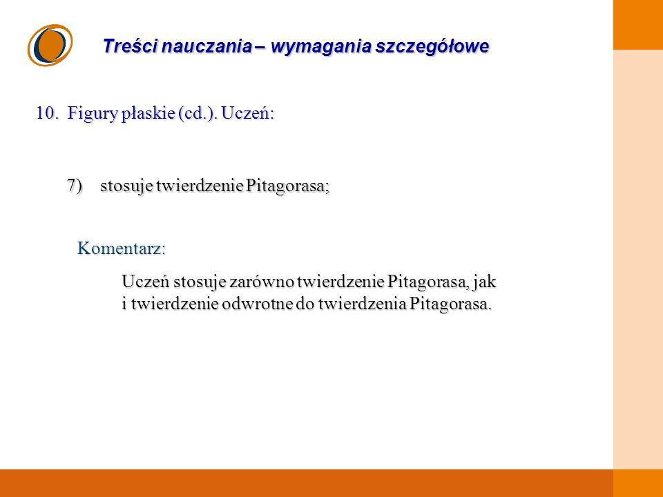 EDUKACJA SKUTECZNA, PRZYJAZNA I NOWOCZESNA Treści nauczania – wymagania szczegółowe 10. Figury płaskie (cd.). Uczeń: 7) stosuje twierdzenie Pitagorasa
