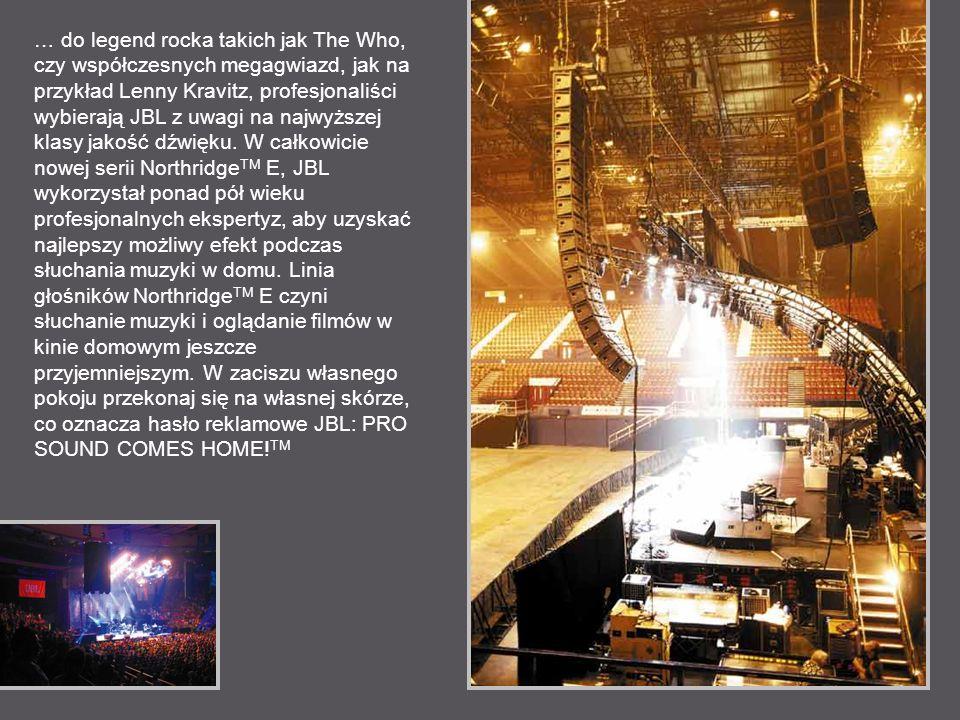 … do legend rocka takich jak The Who, czy współczesnych megagwiazd, jak na przykład Lenny Kravitz, profesjonaliści wybierają JBL z uwagi na najwyższej klasy jakość dźwięku.