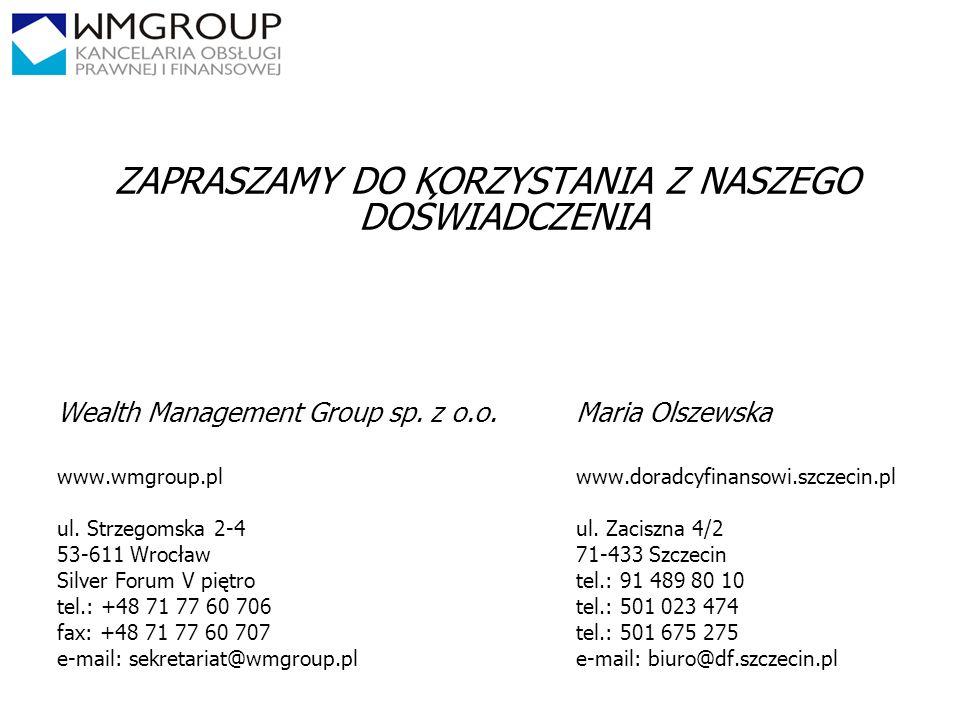 2424 ZAPRASZAMY DO KORZYSTANIA Z NASZEGO DOŚWIADCZENIA Wealth Management Group sp. z o.o.Maria Olszewska www.wmgroup.plwww.doradcyfinansowi.szczecin.p