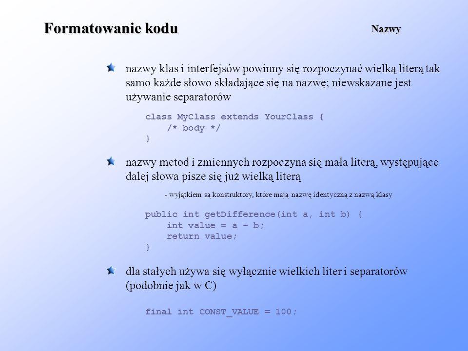 Formatowanie kodu nazwy klas i interfejsów powinny się rozpoczynać wielką literą tak samo każde słowo składające się na nazwę; niewskazane jest używan