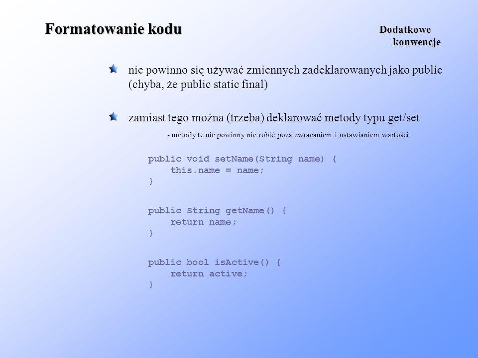 Formatowanie kodu nie powinno się używać zmiennych zadeklarowanych jako public (chyba, że public static final) Dodatkowe konwencje konwencje public vo
