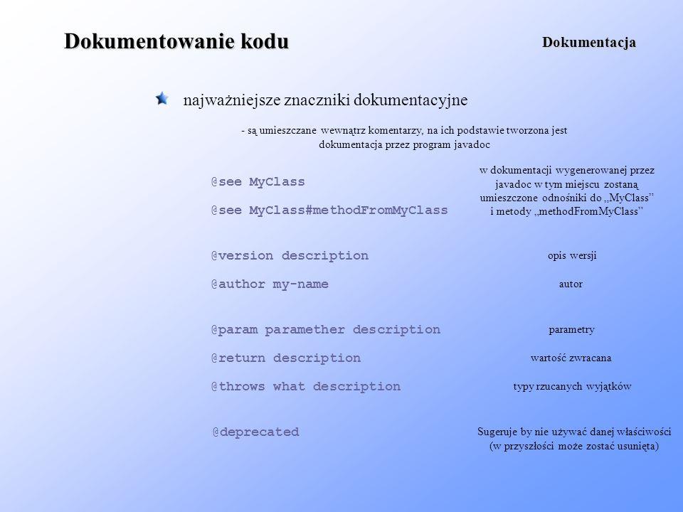 Dokumentowanie kodu najważniejsze znaczniki dokumentacyjne Dokumentacja - są umieszczane wewnątrz komentarzy, na ich podstawie tworzona jest dokumenta
