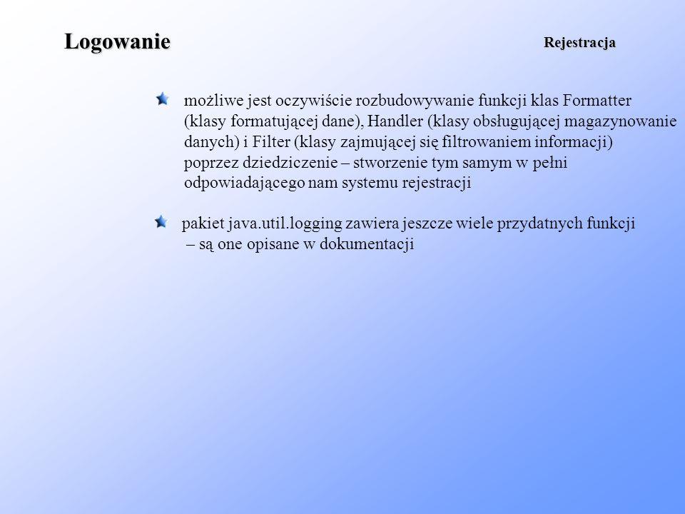 Logowanie możliwe jest oczywiście rozbudowywanie funkcji klas Formatter (klasy formatującej dane), Handler (klasy obsługującej magazynowanie danych) i