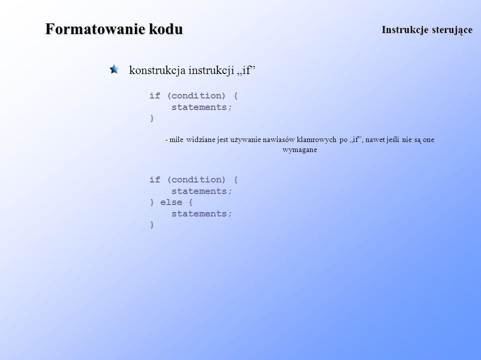 Formatowanie kodu konstrukcja pętli do i do-while konstrukcja pętli for while (condition) { statements; } Instrukcje sterujące for (initialization; condition; update) { statements; } do { statements; } while (condition);