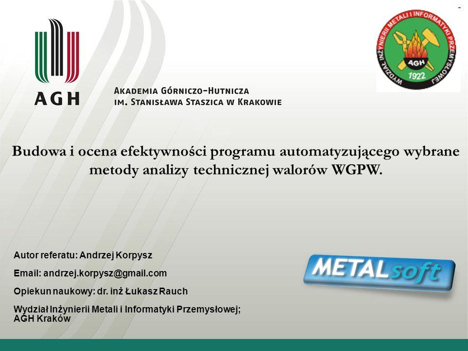 Budowa i ocena efektywności programu automatyzującego wybrane metody analizy technicznej walorów WGPW. Autor referatu: Andrzej Korpysz Email: andrzej.