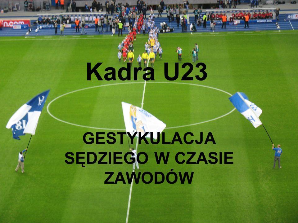 Kadra U23 GESTYKULACJA SĘDZIEGO W CZASIE ZAWODÓW